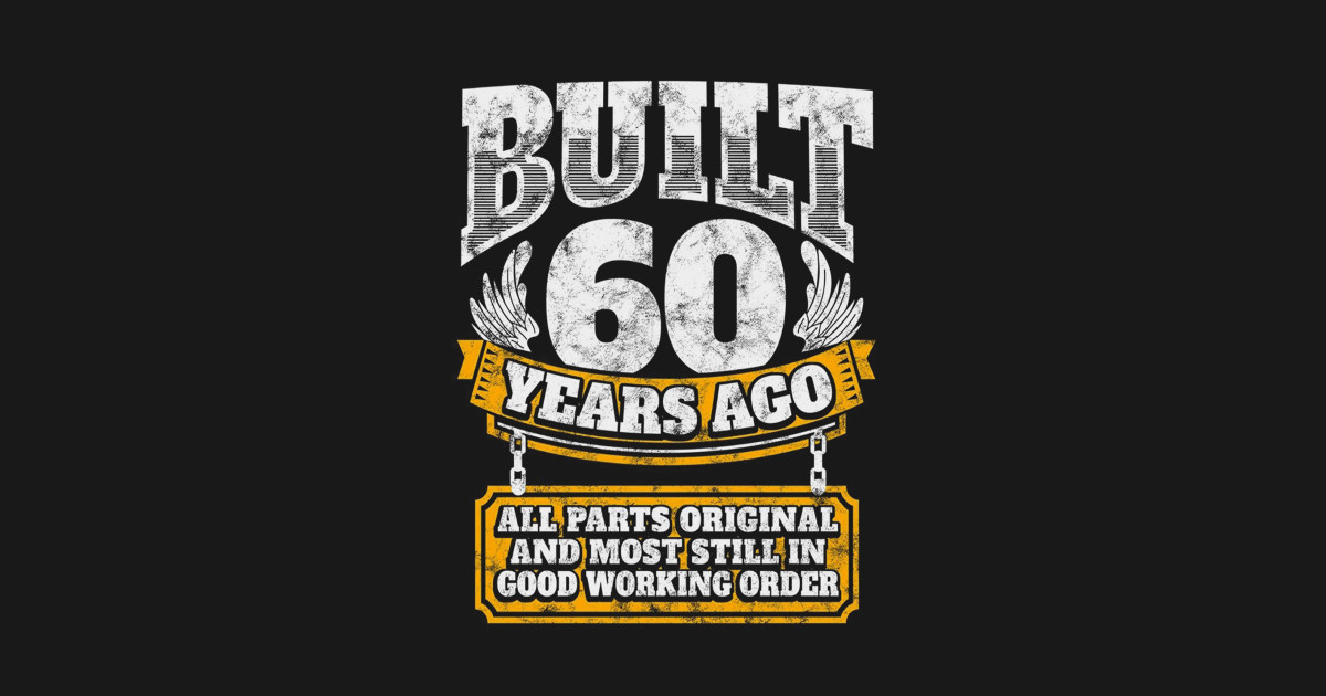 d63519f5bb3 60th Birthday Shirt B-Day Gift Saying Age 60 Year Joke - 60th ...