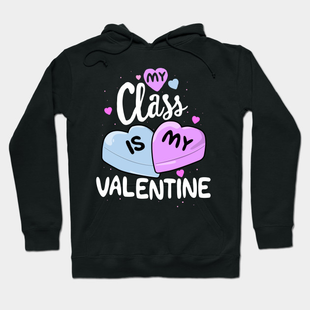 My Class Is My Valentine T-Shirt Teacher Valentines Day Hoodie