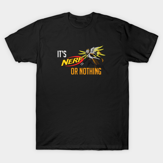 mercy it s nerf of nothing overwatch t shirt teepublic