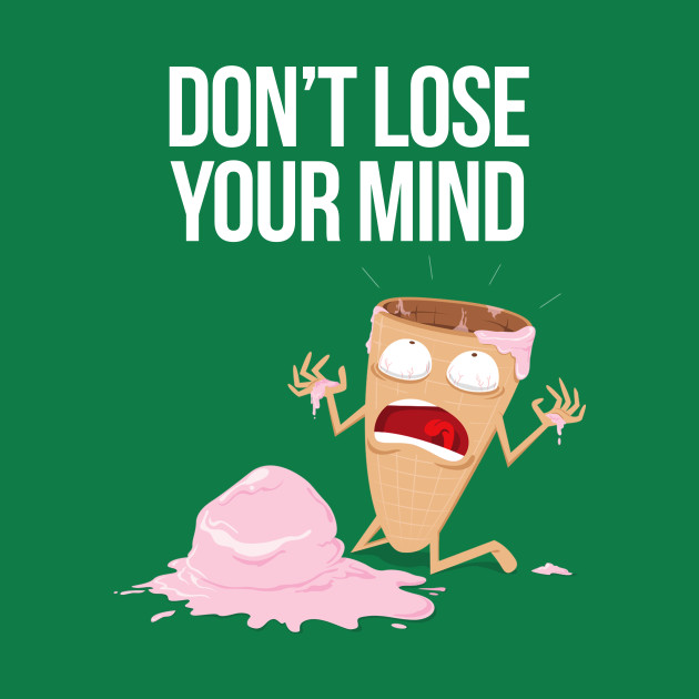 Don't Lose Your Mind!