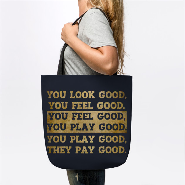 You Look Good You Feel Good You Play Good They Pay Good Footballer Tote Teepublic Au