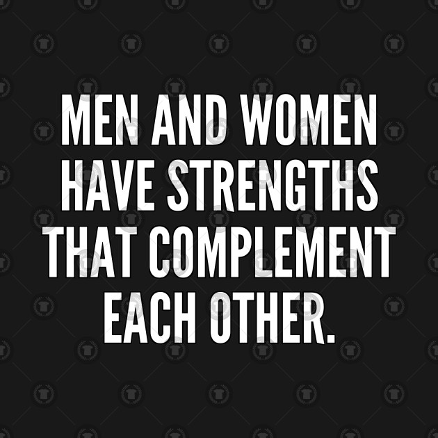 Men and women have strengths that complement each other