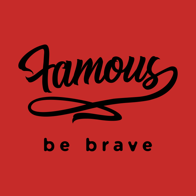 Famous be brave