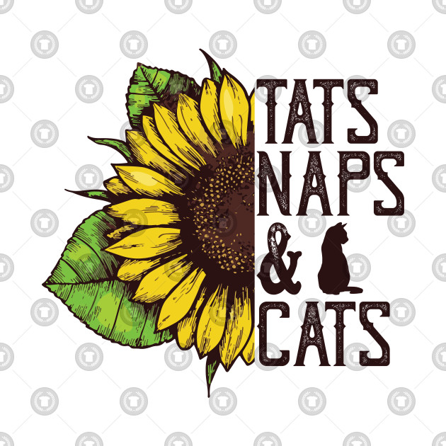 a7ffaba1 Tats Naps And Cats Funny Sunflower Cat Lovers Women - Tattoos Naps ...