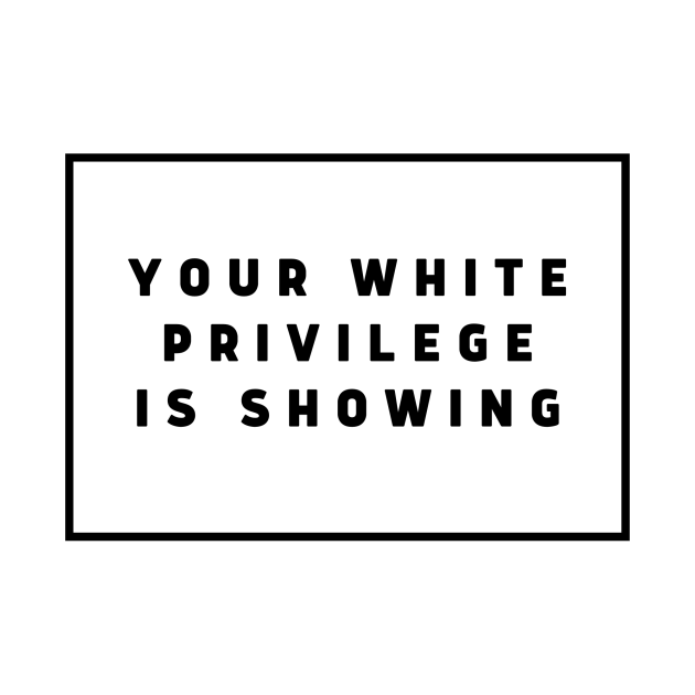 Your White Privilege Is Showing!