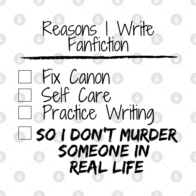 Reasons I Write Fanfiction
