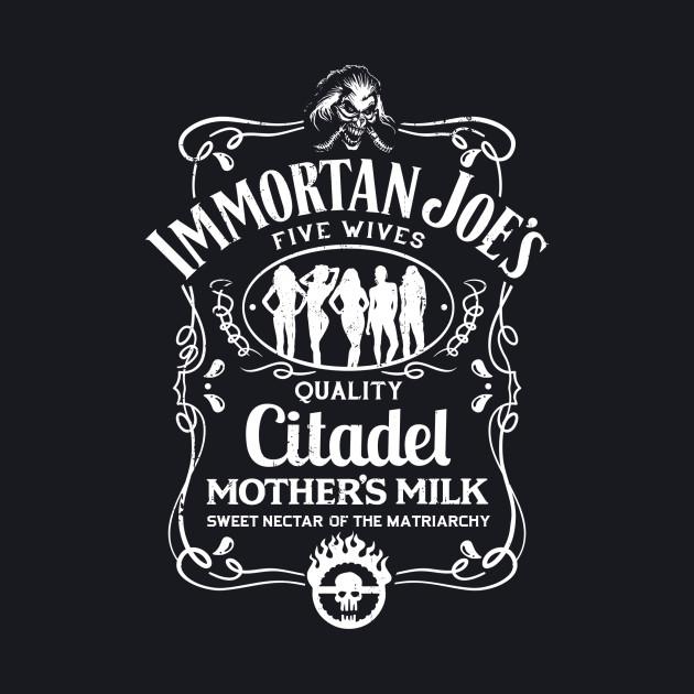 Immortan Joe's Mother's Milk