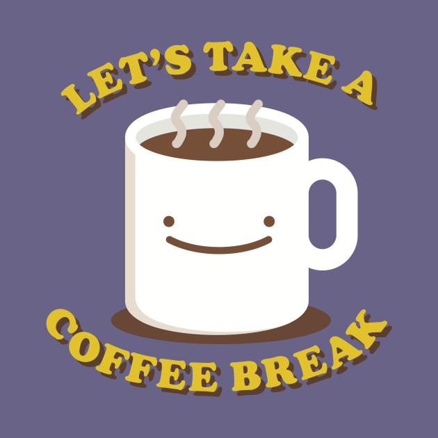 Let's Take A Coffee Break