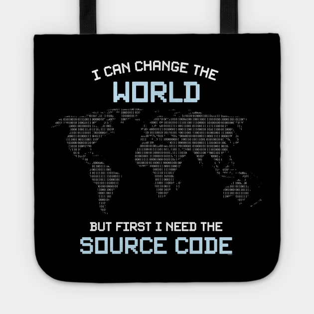 I Can Change The World But I Need The Source Code