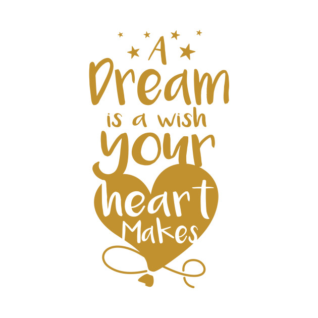 A Dream Is A Wish Your Heart Makes - A Dream Is A Wish ... A Dream Is A Wish Your Heart Makes Shirt