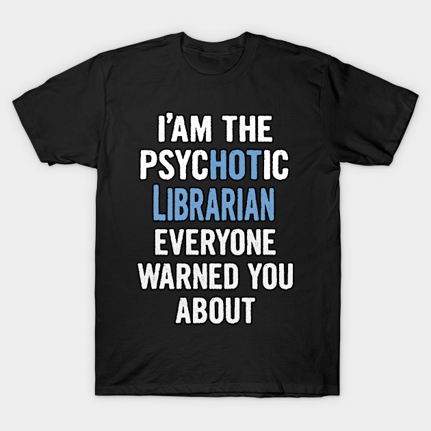 Tshirt Gift For Librarians - Psychotic