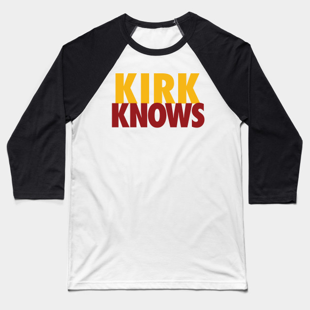 Kirk Knows Redskins You Like That Cousins DC Football by AiReal Apparel  Baseball T-Shirt 7ea93680a