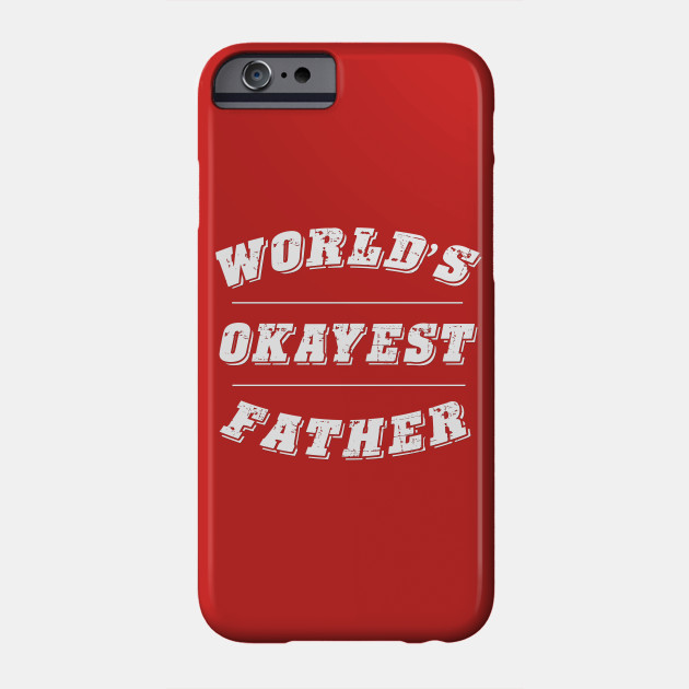 World's Okayest Father Phone Case