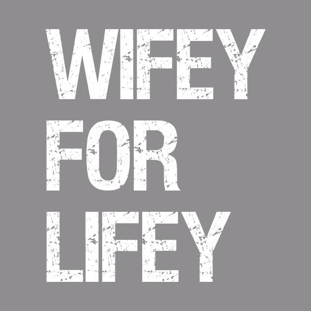 be49955fc Wifey For Lifey - Wife Gifts - T-Shirt | TeePublic