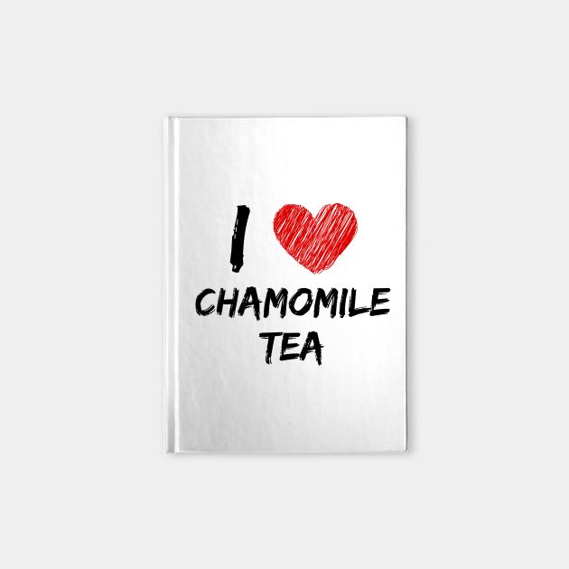 I Love Chamomile Tea