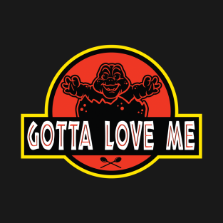 Gotta Love Me! t-shirts