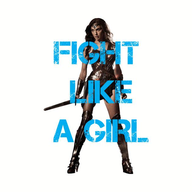 Fight Like A Girl - Wonder Woman