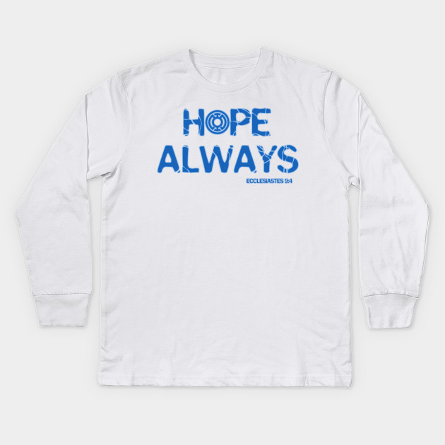 d91ece3e Hope Always - Hope - Kids Long Sleeve T-Shirt | TeePublic