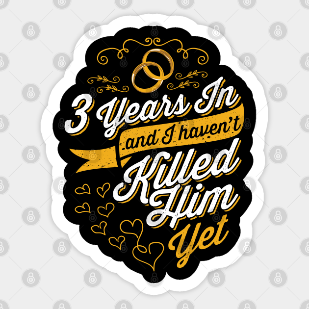 3 Year Anniversary Gift Idea For Her 3 Years In T Shirt Wedding Anniversary Gifts By Year Sticker Teepublic