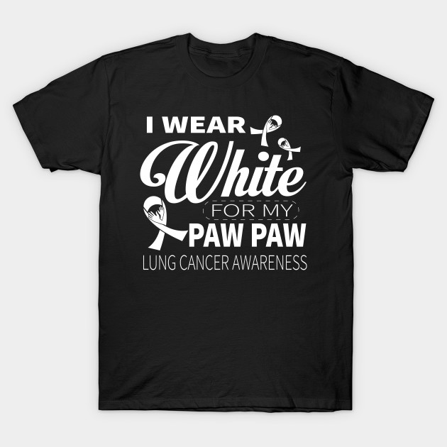 I Wear White For My PAW PAW Lung Cancer