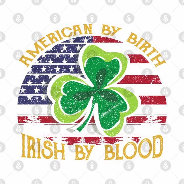 American by Birth, Irish by Blood T shirt