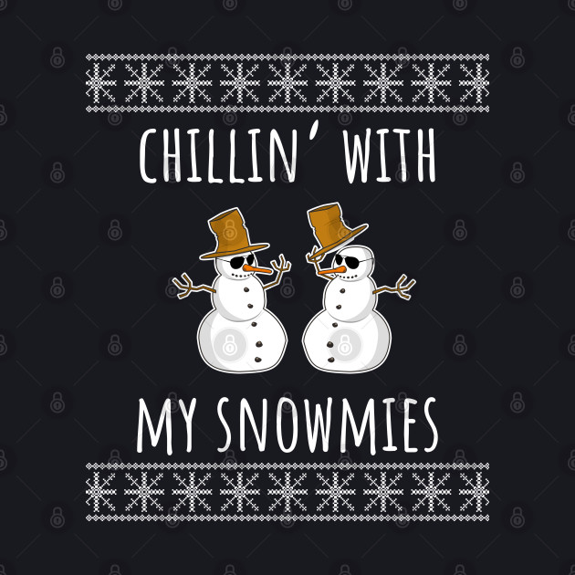 Chillin With My Snowmies