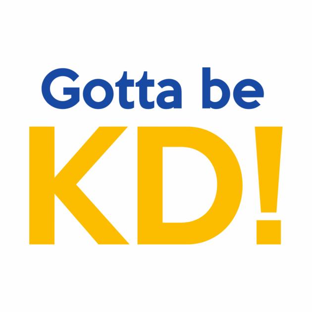 Gotta Be KD!