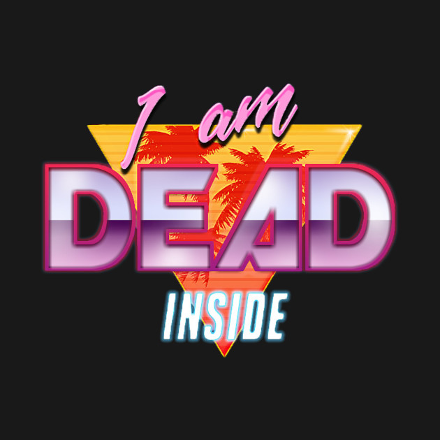 I am Dead Inside - 90s Retro Design