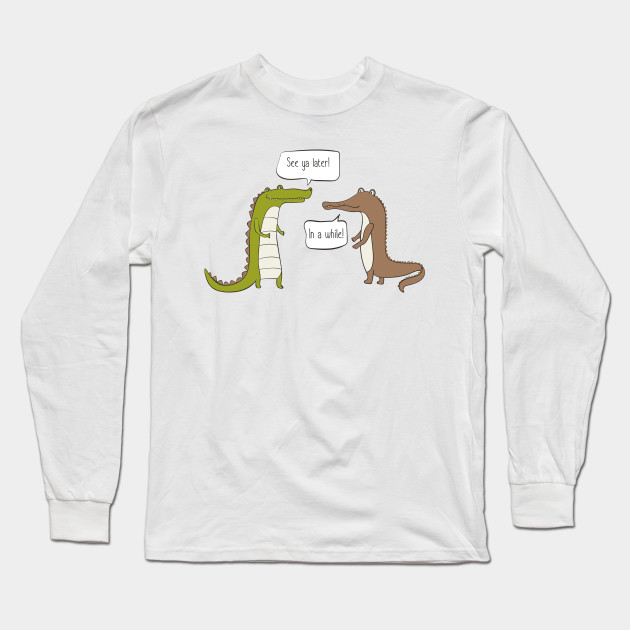 50e0b5249ef See Ya Later Alligator, In A While Crocodile