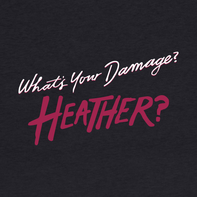 What's Your Damage? Heather?
