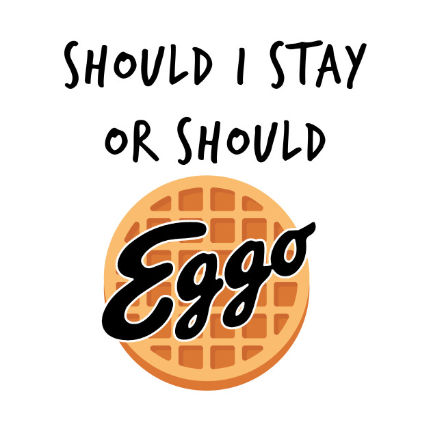 Should I Stay or Should I Go - Eggo waffle - Stranger Things - Eleven - black text - Eggo parody T-Shirt