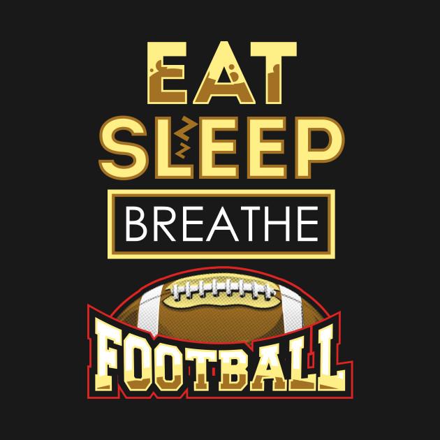 Eat sleep breathe football