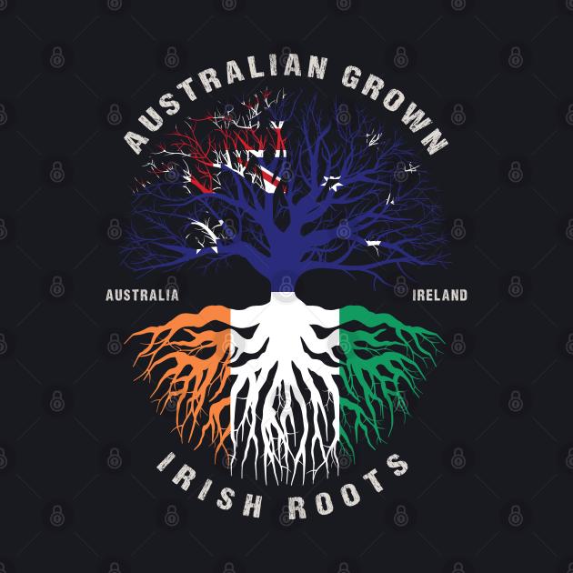 Australian Grown Irish Roots Ireland Flag  - Patricks Day