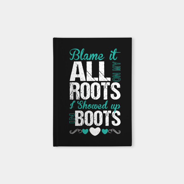 Boots Quotes Interesting Blame It All On My Roots I Showed Up Boots Quotes Notebook