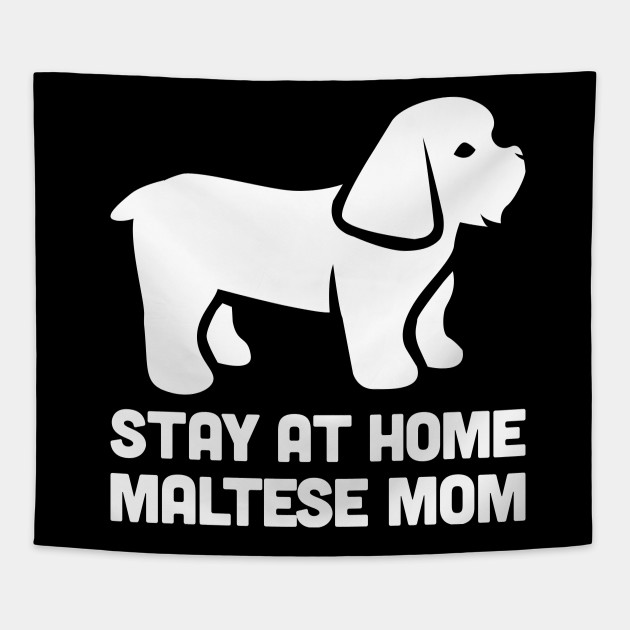 1ff63e08 Maltese - Funny Stay At Home Dog Mom - Maltese - Tapestry | TeePublic