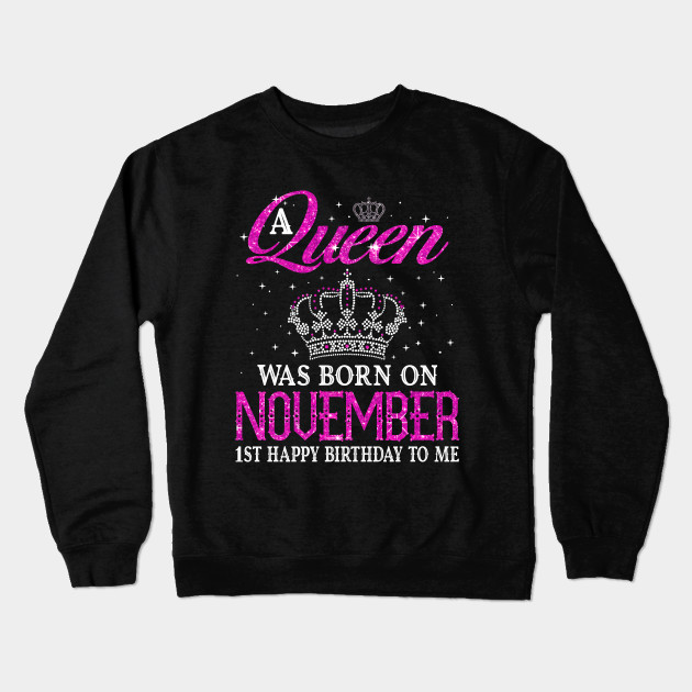 409a3a41 A queen was born on November 1st happy birthday to me Crewneck Sweatshirt
