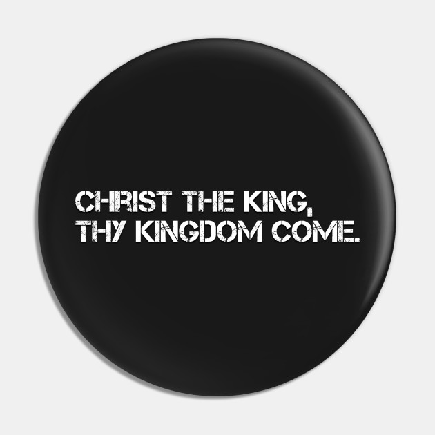 CHRIST THE KING THY KINGDOM COME