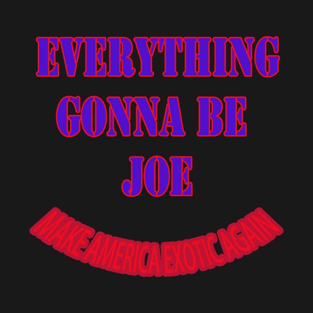 everything gonna be joe