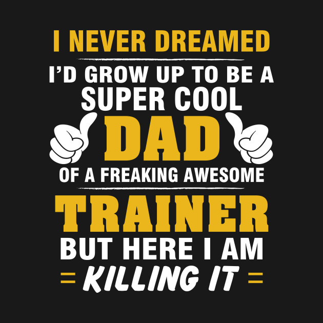TRAINER Dad  – Super Cool Dad Of Freaking Awesome TRAINER