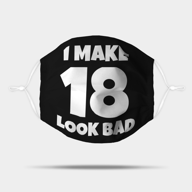I Make 18 Look Bad