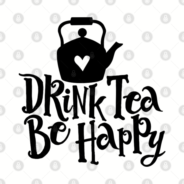Drink Tea Be Happy