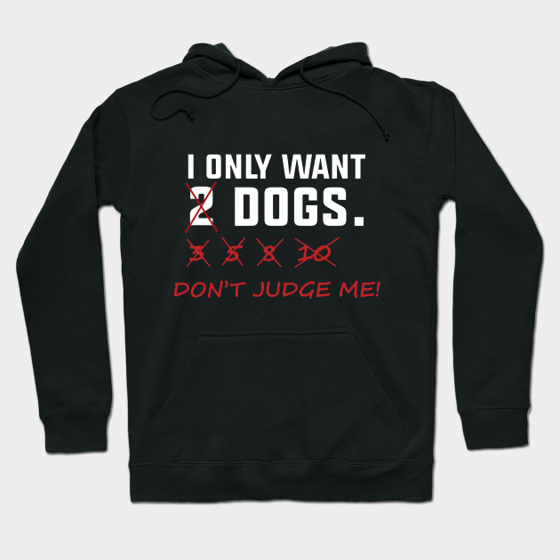 I Only Want 2 Dogs, Don't Judge Me! T-Shirt