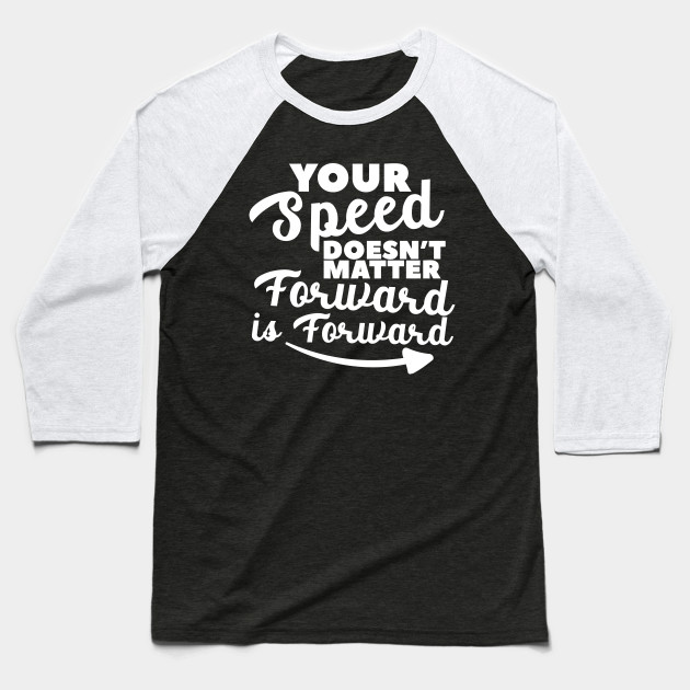 Your Speed Doesn't Matter , Forward is Forward! Baseball T-Shirt