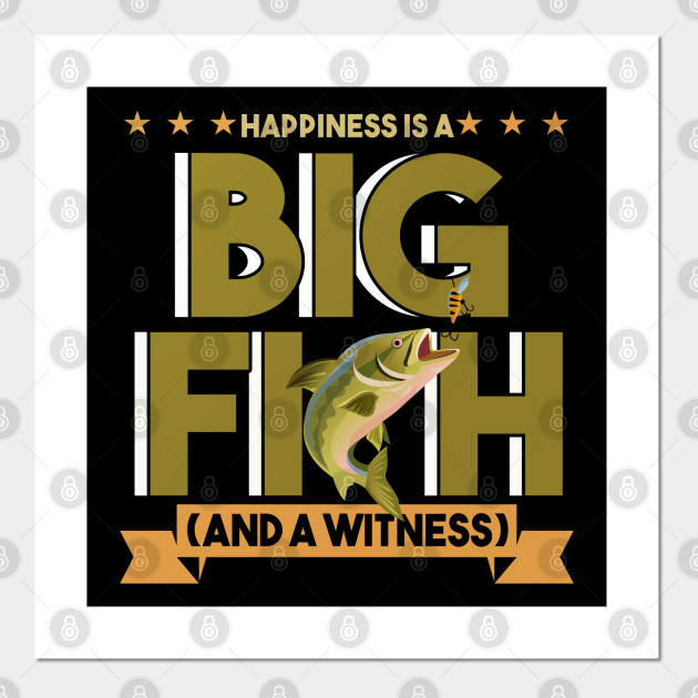 Happiness Is A Big Fish Funny Fishing Memes Funny Fishing Memes Posters And Art Prints Teepublic