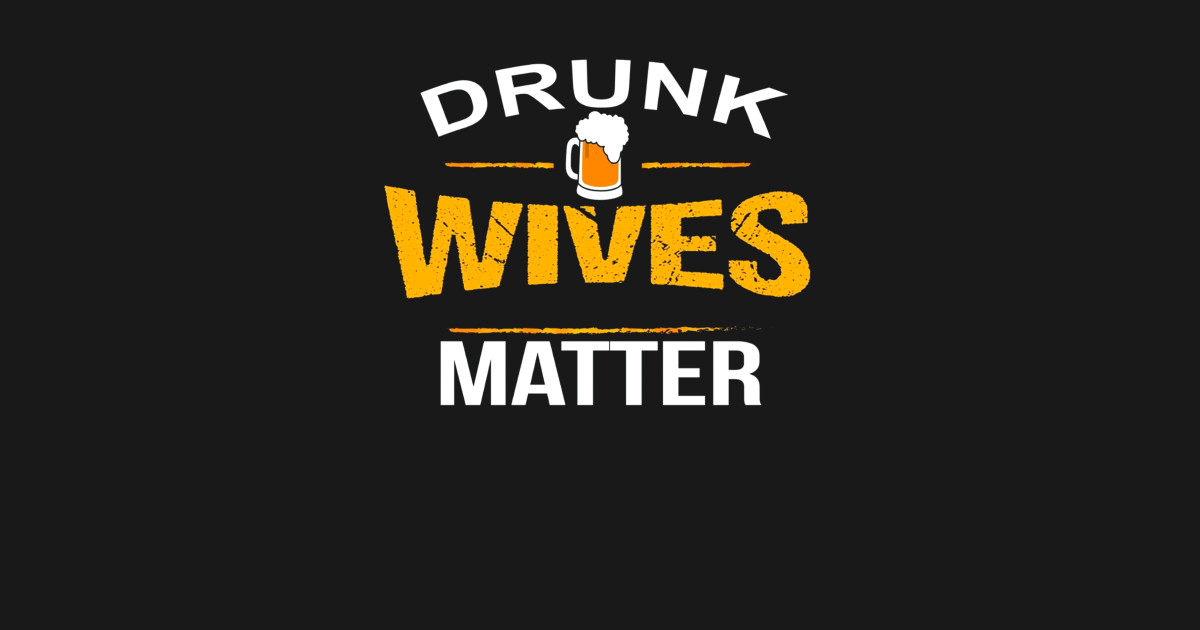 Drunk Wives Matter Beer Shirt Wife Drinking Shirts T