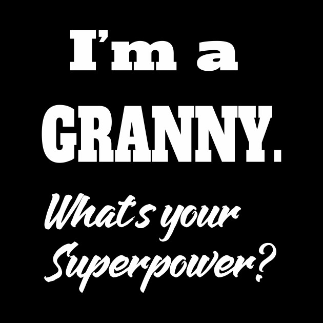 I'm a Granny. What's your Superpower?