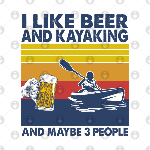 I like beer and kayaking and maybe 3 perople