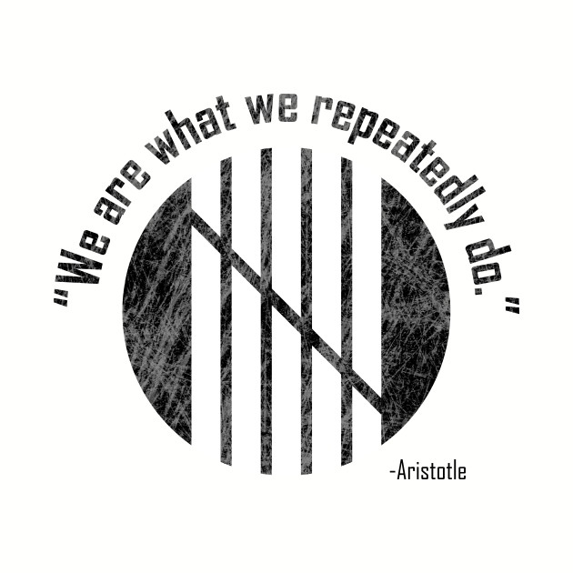 """""""We are what we repeatedly do."""""""