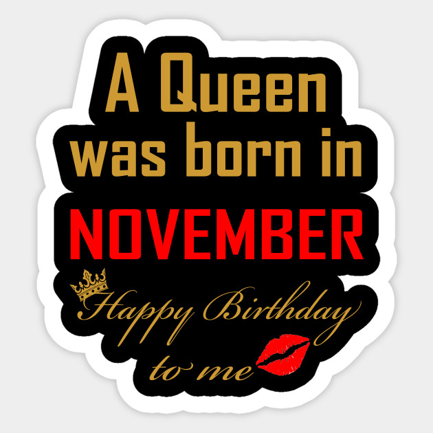 0916b4b0 A Queena was Born in November happy Birthday to me T-shirts Sticker
