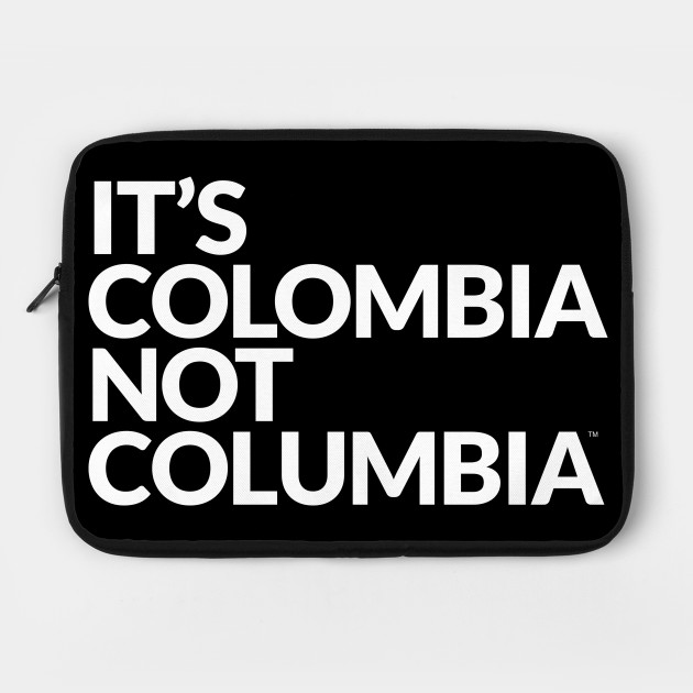 IT´S COLOMBIA NOT COLUMBIA